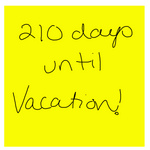 Picture of hand written yellow sticky note reading 210 days until vacation!
